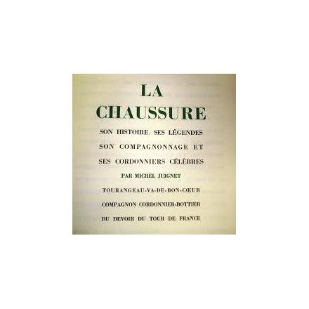 La Chaussure : Son histoire, ses légendes, son compagnonnage et ses cordonniers célèbres